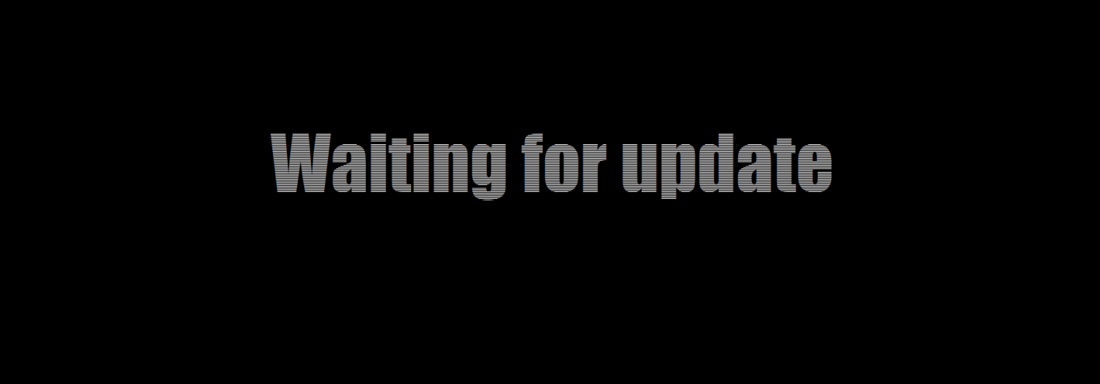 Waiting for update