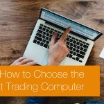 How to Choose the Best Computer for Trading Forex