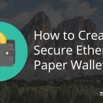 How to Create a Secure Ethereum Paper Wallet