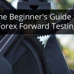 The Beginner's Forex Forward Testing Guide