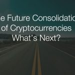 Why the Future of Cryptocurrency is in Consolidation