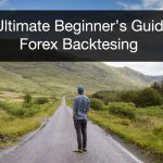 The Ultimate Beginner's Guide to Forex Backtesting