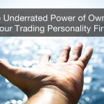 The Underrated Power of Owning Your Trading Personality First